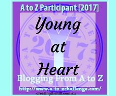 The A-Z Challenge ~ Why Midlife's Fabulous ~ Young at Heart