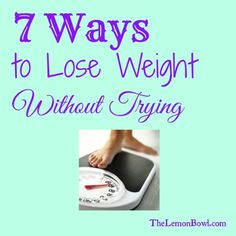 7 Ways to Lose Weight Without Trying