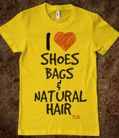 YES...ME ALL DAY!!! I heart shoe bags & natural hair by ThreeLittleBirdsTees on Etsy, $19.95