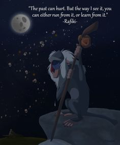 ''The past can hurt. But the way I see it, you can either run from it, or learn from it.'' - Rafiki, from the Lion King. Disney Memes, Disney Movie Quotes, Disney Cartoons, Simba Disney, Disney Lion King, Walt Disney Animation, Le Roi Lion Film, Citations Disney, Lion King Quotes