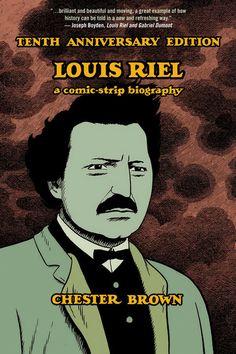 """""""Louis Riel: A Comic-Strip Biography""""  F1060.935 .R54 .B76 2013"""