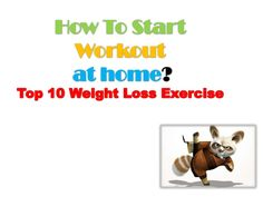 How to Start Workout at Home? Top 10 Weight Loss Exercise.  by Adam Jetking via slideshare  The best exercises for weight loss, a healthy diet plan and quick weight loss tips were frequent and popular topics at my clinics, seminars and workshops.    Read More for #weightloss #vitaminsupplements #Vitamins http://www.naturallysource.com/product_info.php?products_id=91