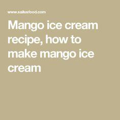 Mango ice cream recipe, how to make mango ice cream