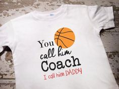 You call him Coach I call him Daddy Basketball Shirt Basketball Shirts, Baseball Boys, Basketball Funny, Basketball Tips, Basketball Quotes, Basketball Coach, Love And Basketball, Football Shirts, Basketball Outfits