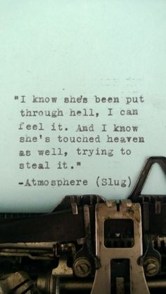 I know she's been put through hell, I can feel it. And I know she's touched heaven as well.. trying to steal it. ~ Atmosphere
