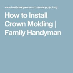How to Install Crown Molding | Family Handyman
