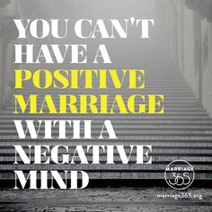 Think positive, be positive. Use kind and loving words. Never stop flirting with your spouse. Marriage365 seeks to inspire, enrich and challenge couples in the adventure of marriage. Check out our blog at www.marriage365.org .  Marriage advice, marriage tips, marriage quotes, wedding vows, vow renewals, and more.
