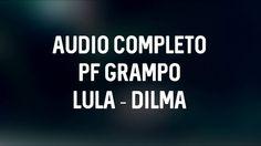 AÚDIO COMPLETO DE CONVERSA DILMA E LULA GRAMPO DA PF (POLICIA FEDERAL) C...