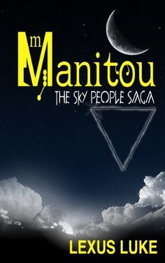 Manitou The Sky People Saga by Lexus Luke, http://www.amazon.com/dp/B005ERY3IE/ref=cm_sw_r_pi_dp_1buRrb0VHAYCX