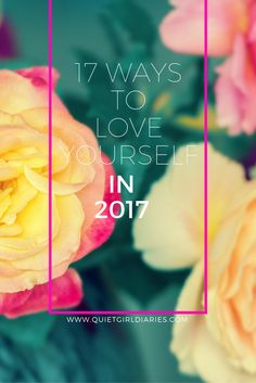 The New Year is just around the corner! Here are 17 ways you can love yourself more in 2017 (or any day or time of the year!) Tips for a healthy and happy life from the Quiet Girl Diaries Quiet Girl, Girls Diary, Along The Way, Self Improvement, Self Help, Self Care, Happy Life, Personal Development, Health And Wellness