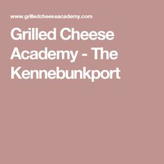 Grilled Cheese Academy - The Kennebunkport