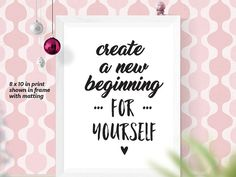 For when you need a daily reminder that you create new beginnings for yourself add this inspirational quote to your vision board, or frame for your wall or desk. Whether a warm & fuzzy gift for someone close to you or to display in your own home download this printable art and liven up your home decor instantly.  The digital download pack includes single-sided prints in 4 sizes (4 x 6in / 5 x 7in / 8 x 10in / A4). These files are provided as print ready PDFs. Print them at ...