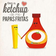 Eres el ketchup de mis papas fritas