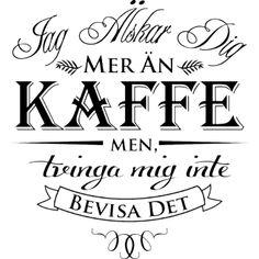 Väggord: Jag älskar dig mer än kaffe, men , tvinga mig inte bevisa det