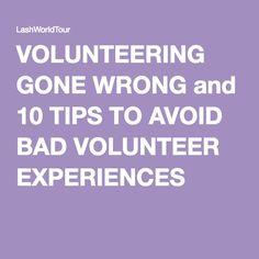 VOLUNTEERING GONE WRONG and 10 TIPS TO AVOID BAD VOLUNTEER EXPERIENCES