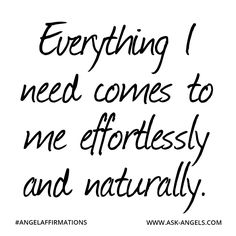 """Everything I need comes to me effortlessly and naturally."" #angelaffirmations"
