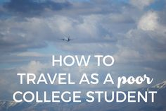 How to Travel as a Poor College Student - Chasing Departures