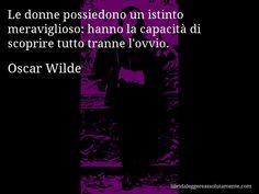 Aforisma di Oscar Wilde , Le donne possiedono un istinto meraviglioso, hanno la capacità di scoprire tutto tranne l'ovvio.