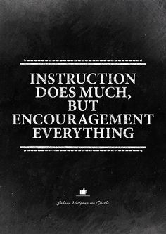 "Inspirational quote about education and leadership. ""Instruction does much, but encouragement everything"" - Johann Wolfgang von Goethe. Words of wisdom on your wall; a gift for a boss."