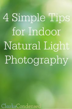 Finding natural light indoors can be tricky - here are four simple tips to improve your indoor natural light photography.