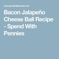Bacon Jalapeño Cheese Ball Recipe - Spend With Pennies