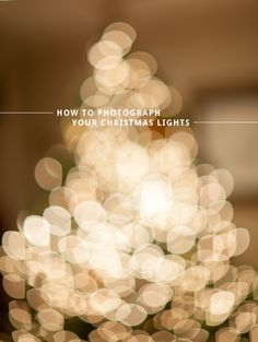 how to photograph your christmas tree lights and achieve the bokeh effect