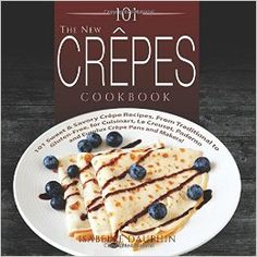 The New Crepes Cookbook: 101 Sweet & Savory Crepe Recipes, From Traditional to Gluten-Free, for Cuisinart, LeCrueset, Paderno and Eurolux Crepe Pans and Makers! (Crepes and Crepe Makers) (Volume Books: Cookbook Pdf, Cookbook Recipes, Wine Recipes, Paleo Recipes, Sweet Recipes, Crepe Maker, Crepe Pan, French Crepes, Savory Crepes