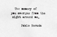 The memory of you emerges from the night around me… – Pablo Neruda love quote – Quotes Neruda Quotes, Poem Quotes, Qoutes, Quotable Quotes, Quotes Quotes, Pretty Words, Beautiful Words, Beautiful Things, Love Poems