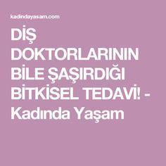 DİŞ DOKTORLARININ BİLE ŞAŞIRDIĞI BİTKİSEL TEDAVİ! - Kadında Yaşam