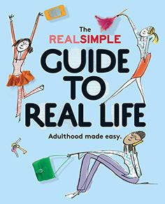 The Real Simple Guide to Real Life: Adulthood made easy.: Editors of Real Simple Magazine, Kristin van Ogtrop: 9780848742881: Amazon.com: Books