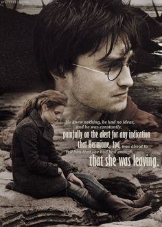 """""""He knew nothing, he had no ideas, and he was constantly, painfully on the alert for any indication that Hermione, too, was about to tell him that she had had enough, that she was leaving."""""""