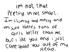 All so me, but the im not smart. not true, straight a's isnt smart then sure, its all true then.