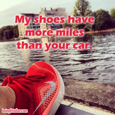 So true my sneakers have more miles than my car every week