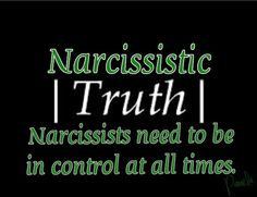 Narcissists need to be in control at all times.