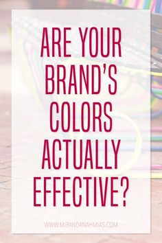 Are Your Brand's Colors Actually Effective? It's important to take color psychology into consideration when you're picking your brand's color scheme and marketing your products and services // Miranda Nahmias Design