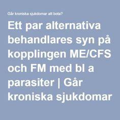 Ett par alternativa behandlares syn på kopplingen ME/CFS och FM med bl a parasiter | Går kroniska sjukdomar att bota?