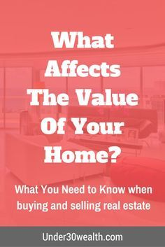 what-affects-the-value-of-your-home, Real estate investing, real estate marketing, real estate agent, landlord, financing your investment property, real estate humor, tips for buyers, transaction checklist, tips for agents, terms, zillow, first time buyer, rental property, terminology, house, buying a new home, save money, mortgage loan, fha, net worth, retirement, cash flow, personal finance, millionaire, investor, property manager