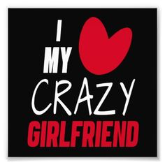 I Love My Crazy Girlfriend Photo Print - heart gifts love hearts special diy