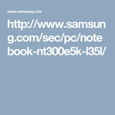 http://www.samsung.com/sec/pc/notebook-nt300e5k-l35l/