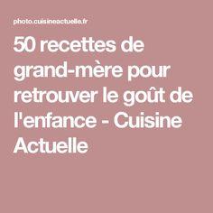50 recettes de grand-mère pour retrouver le goût de l'enfance - Cuisine Actuelle