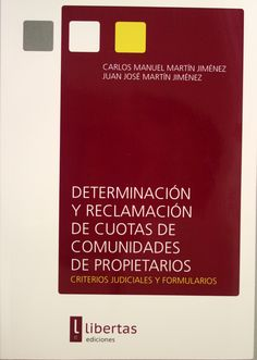 Determinación y reclamación de cuotas de comunidades de propietarios criterios judiciales y formularios/ Carlos Manuel Martín Jiménez, Juan José Martín Jiménez. + info: http://www.libertasediciones.com/determinacion-y-reclamacion-de-cuotas-de-comunidades-de-propietarios/