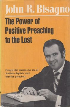The Power of Positive Preaching to the Lost by John R Bisagno 1972 Southern Baptist