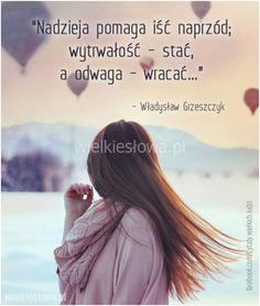 Nadzieja pomaga iść naprzód... #Grzeszczyk-Władysław,  #Odwaga, #Wytrwałość