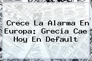 http://tecnoautos.com/wp-content/uploads/imagenes/tendencias/thumbs/crece-la-alarma-en-europa-grecia-cae-hoy-en-default.jpg Grecia. Crece la alarma en Europa: Grecia cae hoy en default, Enlaces, Imágenes, Videos y Tweets - http://tecnoautos.com/actualidad/grecia-crece-la-alarma-en-europa-grecia-cae-hoy-en-default/