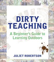 Dirty Teaching - A beginner's guide to learning outdoors
