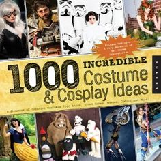 1,000 Incredible Costume and Cosplay Ideas: A Showcase of Creative Characters from Anime, Manga, Video Games, Movies, Comics, and More! (1000 Series)
