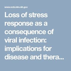 Loss of stress response as a consequence of viral infection: implications for disease and therapy www.ncbi.nlm.nih....