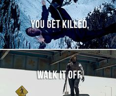 ''You get killed, walk it off.'' THIS IS NOT OKAY!!!! / Bucky Barnes : The Winter Soldier<- I like that this CA quote is paired with him.