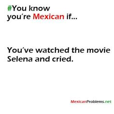 You Know You Are Mexican If #3823 - Mexican Problems