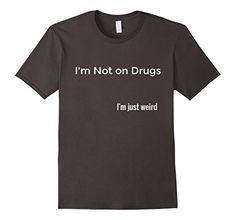 Men's I'm not on Drugs.  I'm just weird. Fun Edgy T-Shirt... https://www.amazon.com/dp/B01M4HG2V2/ref=cm_sw_r_pi_dp_x_rW.bybB9D8Z1A